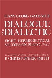 Dialogue and Dialectic : Eight Hermeneutical Studies on Plato - Gadamer, Hans Georg