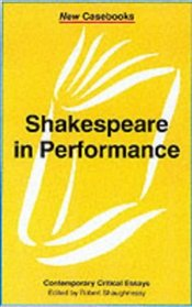 Shakespeare in Performance  - SHAUGHNESSY,