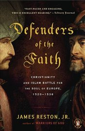 Defenders of the Faith : Charles V, Suleyman the Magnificent, and the Battle for Europe, 1520-1536 - Reston, James