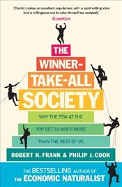 Winner-Take-All Society : Why the Few at the Top Get So Much More Than the Rest of Us - Frank, Robert H.