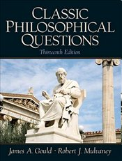 Classic Philosophical Questions 13e : Revised Edition - Gould, James A.