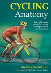Cycling Anatomy : Your Illustrated Guide for Cycling Strength, Speed, and Endurance - Sovndal, Shannon