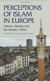 Perceptions of Islam in Europe : Culture, Identity and the Muslim other - Yılmaz, Hakan