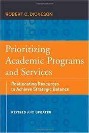 Prioritizing Academic Programs and Services : Reallocating Resources to Achieve Strategic Balance  - Dickeson, Robert C.