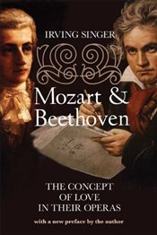 Mozart and Beethoven : The Concept of Love in Their Operas - Singer, Irving