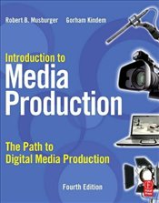 Introduction to Media Production 4e : The Path to Digital Media Production - Musburger, Robert M.
