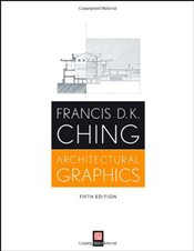 Architectural Graphics 5e - Ching, Francis D.