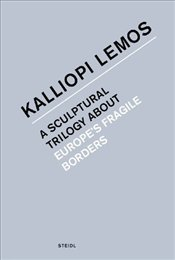 Kalliopi Lemos : Crossings : A Sculptural Trilogy about Europes Fragile Borders - Odenthal, Johannes