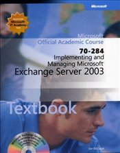 Implementing and Managing Microsoft Exchange Server 2003 (70-284) -
