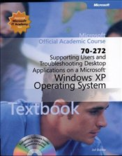 Supporting Users and Troubleshooting Desktop Applications on a Microsoft Windows XP Operating System -