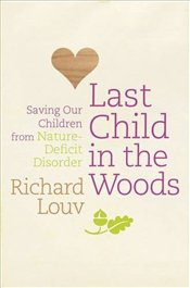 Last Child in the Woods : Saving Our Children From Nature-Deficit Disorder  - Louv, Richard