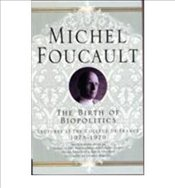 Birth of Biopolitics : Lectures at the College De France 1978-1979 - Foucault, Michel