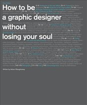 How To Be A Graphic Designer Without Losing Your Soul - Shaughnessy, Adrian