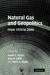 Natural Gas and Geopolitics : From 1970 to 2040 - Victor, David A.