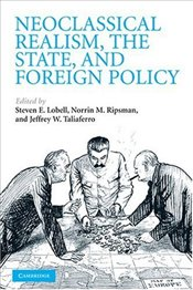 Neoclassical Realism, the State, and Foreign Policy - Lobell, Steven