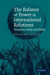 Balance of Power in International Relations : Metaphors, Myths and Models - Little, Richard