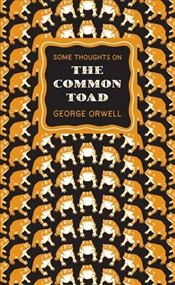 Some Thoughts on the Common Toad - Great Ideas - Orwell, George