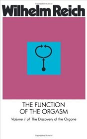 Function of the Orgasm: Discovery of the Orgone - Reich, Wilhelm
