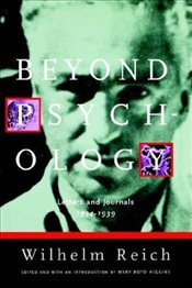 Beyond Psychology : Letters and Journals 1934-1939 - Reich, Wilhelm