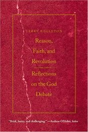 Reason, Faith, and Revolution : Reflections on the God Debate - Eagleton, Terry