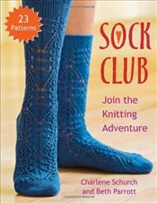 Sock Club : Join the Knitting Adventure  - Schurch, Charlene