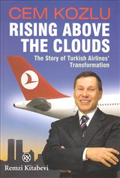 Rising Above the Clouds : The Story of Turkish Airlines Transformation - Kozlu, Cem M.