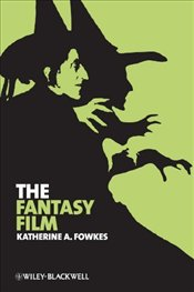 Fantasy Film : Wizards, Wishes, and Wonders - Fowkes, Katherine A.