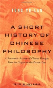 Short History of Chinese Philosophy : A Systematic Account of Chinese Thought  - Yu-Lan, Fung