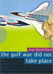 Gulf War Did Not Take Place - Baudrillard, Jean