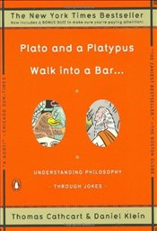 Plato and a Platypus Walk into a Bar : Understanding Philosophy Through Jokes - Cathcart, Thomas