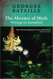 Absence of Myth : Writings on Surrealism - Bataille, Georges