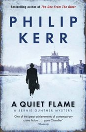 Quiet Flame : A Bernie Gunther Mystery - Kerr, Philip