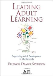 Leading Adult Learning : Supporting Adult Development in Our Schools - Drago-Severson, Eleanor