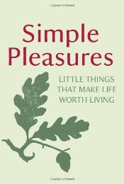 Simple Pleasures : Little Things That Make Life Worth Living -