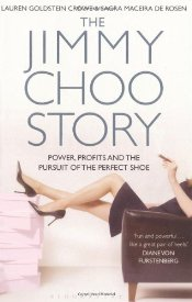 Jimmy Choo Story : Power, Profits and the Pursuit of the Perfect Shoe - Crowe, Laurel Goldstein