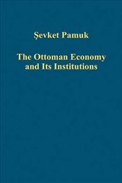 Ottoman Economy and Its Institutions - Pamuk, Şevket