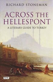 Across the Hellespont : Literary Guide to Turkey - Stoneman, Richard