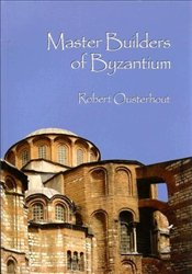 Master Builders of Byzantium - Ousterhout, Robert
