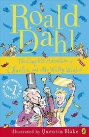 Complete Adventures of Charlie and Mr Willy Wonka - Dahl, Roald