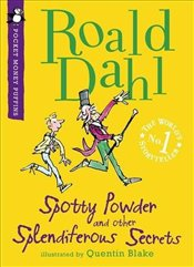 Spotty Powder and other Splendiferous Secrets  - Dahl, Roald