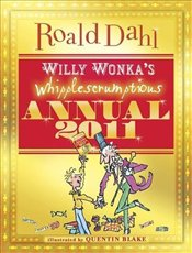 Willy Wonkas Whipplescrumptious Annual 2011 - Dahl, Roald