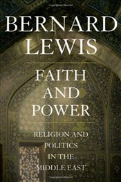Faith and Power : Religion and Politics in the Middle East - Lewis, Bernard