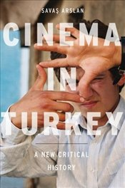 Cinema in Turkey : New Critical History - Arslan, Savaş