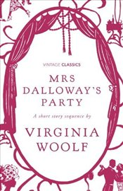 Mrs Dalloways Party : Short Story Sequence - Woolf, Virginia
