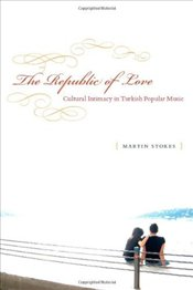 Republic of Love : Cultural Intimacy in Turkish Popular Music - Stokes, Martin