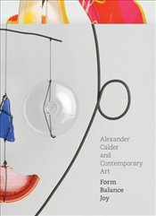 Alexander Calder and Contemporary Art : Form Balance Joy - Warren, Lynne