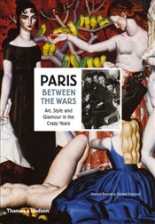 Paris Between the Wars : Art, Style and Glamour in the Crazy Years - Bouvet, Vincent