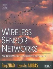 Wireless Sensor Networks : Information Processing Approach - Zhao, Feng