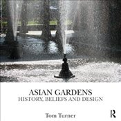 Asian Gardens : History, Beliefs and Design - Turner, Tom