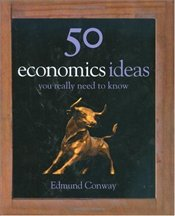 50 Economics Ideas : You Really Need to Know - Conway, Edmund